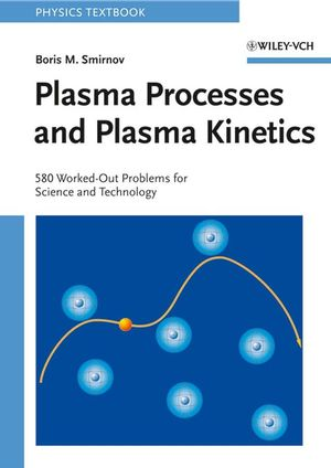 Plasma Processes and Plasma Kinetics: 580 Worked Out Problems for Science and Technology (3527619089) cover image