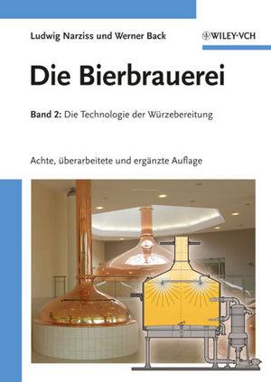 Die Bierbrauerei: Band 2: Die Technologie der Würzebereitung, 8 Auflage (3527659889) cover image