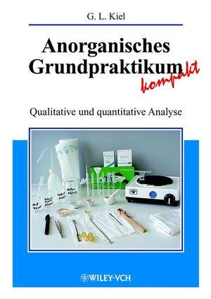 Anorganisches Grundpraktikum kompakt: Qualitative und quantitative Analyse