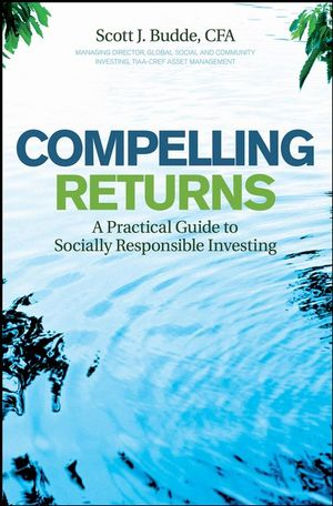 Compelling Returns: A Practical Guide to Socially Responsible Investing