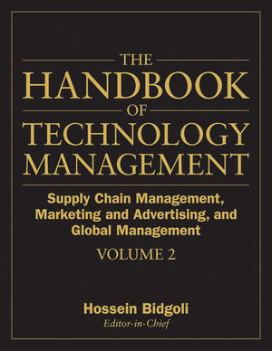 The Handbook of Technology Management, Volume 2, Supply Chain Management, Marketing and Advertising, and Global Management