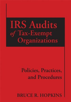 IRS Audits of Tax-Exempt Organizations: Policies, Practices, and Procedures (047027848X) cover image