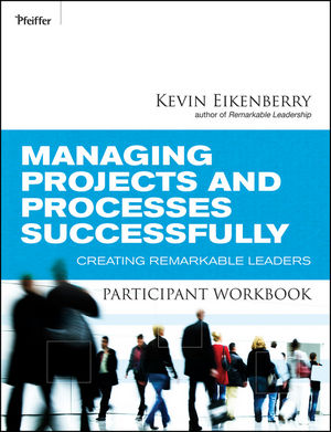 Managing Projects and Processes Successfully Participant Workbook: Creating Remarkable Leaders