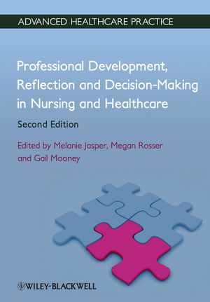 Professional Development, Reflection and Decision-Making in Nursing and Healthcare, 2nd Edition