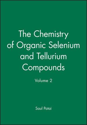 The Chemistry of Organic Selenium and Tellurium Compounds, Volume 2