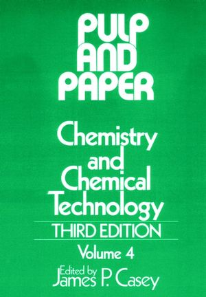 Pulp and Paper: Chemistry and Chemical Technology, Volume 4, 3rd Edition