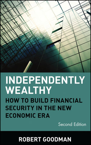 Independently Wealthy: How to Build Financial Security in the New Economic Era, 2nd Edition