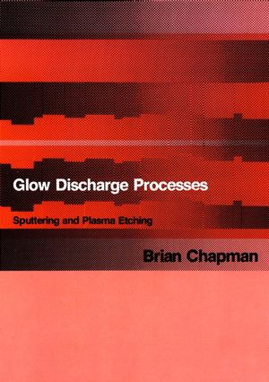 Glow Discharge Processes: Sputtering and Plasma Etching