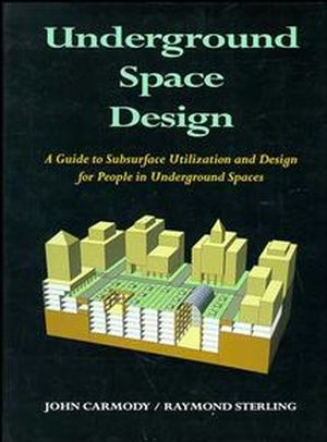 Underground Space Design: Part 1: Overview of Subsurface Space Utilization Part 2: Design for People in Underground Facilities (047128548X) cover image