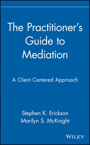 The Practitioner's Guide to Mediation: A Client Centered Approach