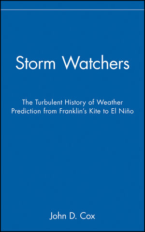 Storm Watchers: The Turbulent History of Weather Prediction from Franklin's Kite to El Niño