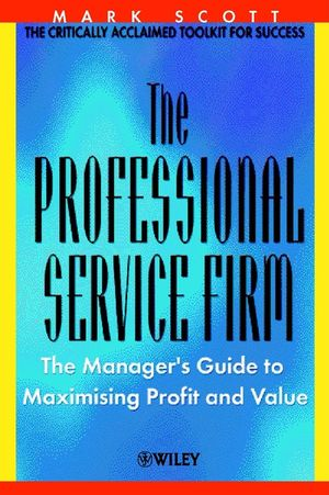 The Professional Service Firm: The Manager's Guide to Maximising Profit and Value