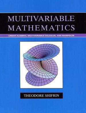 Multivariable Mathematics: Linear Algebra, Multivariable Calculus, and  Manifolds