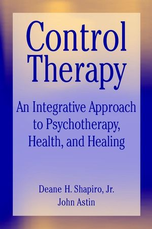 Control Therapy: An Integrated Approach to Psychotherapy, Health, and Healing