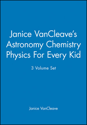 Janice VanCleave's <span class='search-highlight'>Astronomy</span> Chemistry <span class='search-highlight'>Physics</span> For Every Kid, 3 Volume Set