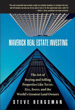 Maverick Real Estate Investing: The Art of Buying and Selling Properties Like Trump, Zell, Simon, and the World