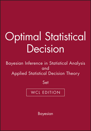 Optimal Statistical Decision: Bayesian Inference in Statistical Analysis, and Applied Statistical Decision Theory Set, WCL Edition