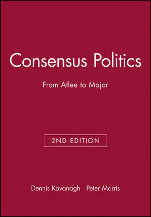 Consensus Politics: From Atlee to Major, 2nd Edition (063119228X) cover image