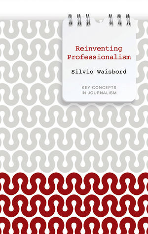 Reinventing Professionalism: Journalism and News in Global Perspective (074566508X) cover image