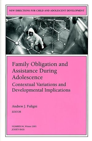 Family Obligation and Assistance During Adolescence: Contextual Variations and Developmental Implications: New Directions for Child and Adolescent Development, Number 94