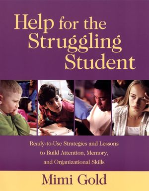Help for the Struggling Student: Ready-to-Use Strategies and Lessons to Build Attention, Memory, and Organizational Skills (078796588X) cover image