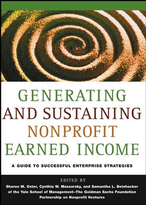 Generating and Sustaining Nonprofit Earned Income: A Guide to Successful Enterprise Strategies, Yale School of Management-The Goldman Sachs Foundation Partnership on Nonprofit Ventures