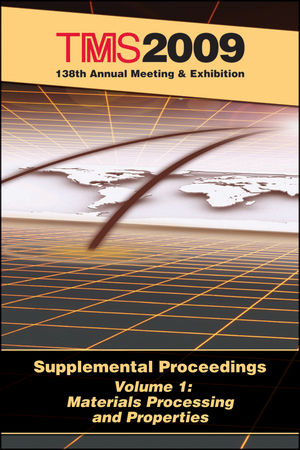 TMS 2009 138th Annual Meeting and Exhibition, Supplemental Proceedings, Volume 1, Materials Processing and Properties