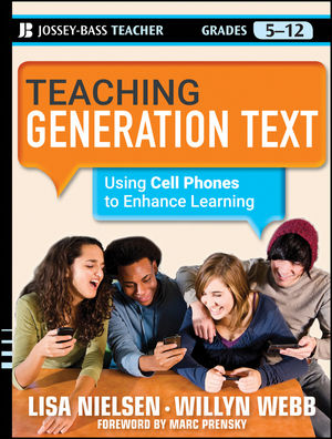 Teaching Generation Text: Using Cell Phones to Enhance Learning (111811888X) cover image