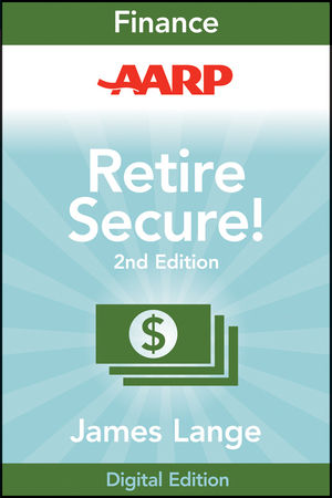 AARP Retire Secure!: Pay Taxes Later--The Key to Making Your Money Last, 2nd Edition