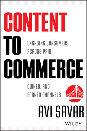 Content to Commerce: Engaging Consumers Across Paid, Owned and Earned Channels (111848018X) cover image