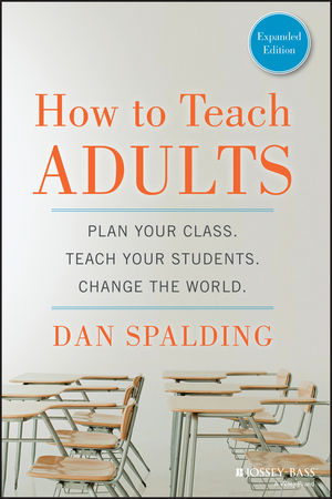 How to Teach Adults: Plan Your Class, Teach Your Students, Change the World, Expanded Edition (111884128X) cover image