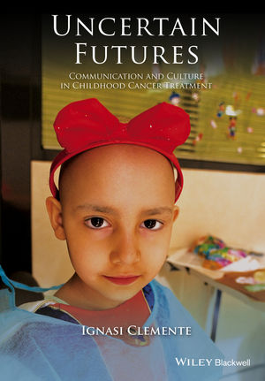 Uncertain Futures: Communication and Culture in Childhood Cancer Treatment (111890978X) cover image