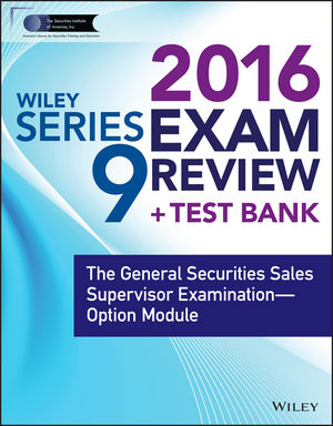 Wiley Series 9 Exam Review 2016 + Test Bank: The General <span class='search-highlight'>Securities</span> Sales Supervisor Qualification Examination--Option Module