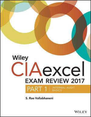 Wiley CIAexcel Exam Review + Test Bank 2017: Part 1, Internal Audit Basics Set
