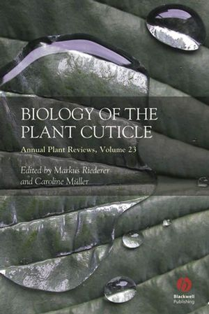 Annual Plant Reviews, Volume 23, Biology of the Plant Cuticle