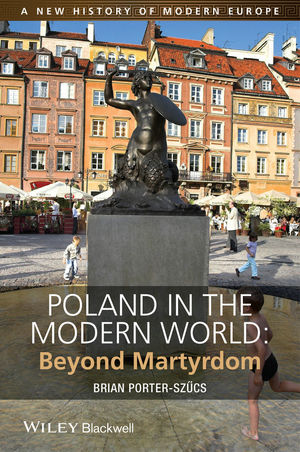 Poland in the Modern World: Beyond Martyrdom