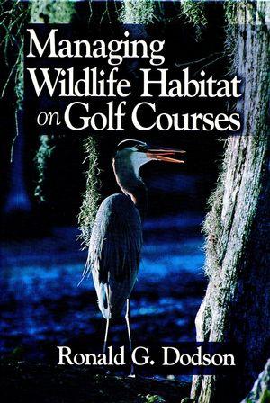 Managing Wildlife Habitat on Golf Courses (157504028X) cover image