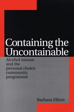 Containing the Uncontainable: Alcohol Misuse and the Personal Choice Community Programme
