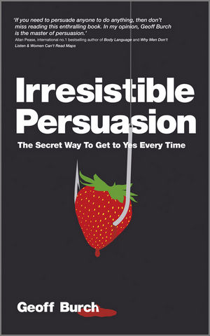 Irresistible Persuasion: The Secret Way To Get To Yes Every Time (190731248X) cover image