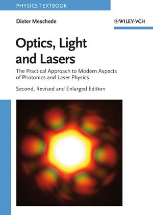 Optics, Light and Lasers: The Practical Approach to Modern Aspects of Photonics and Laser Physics, 2nd, Revised and Enlarged Edition