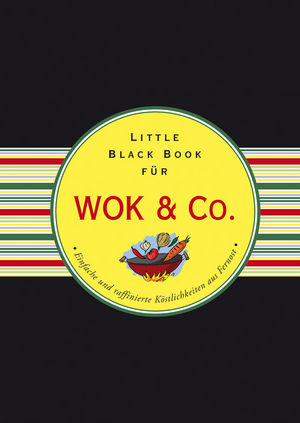 Das Little Black Book für Wok & Co.: Einfache und raffinierte Kostlichkeiten aus Fernost