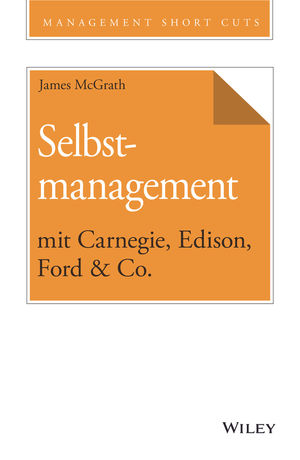 Selbstmanagement mit Carnegie, Edison, Ford & Co.