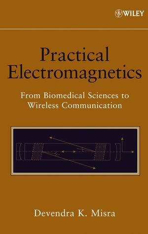 Practical Electromagnetics: From Biomedical Sciences to Wireless Communication (0470054190) cover image