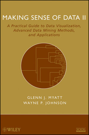 Making Sense of Data II: A Practical Guide to Data Visualization, Advanced Data Mining Methods, and Applications (0470417390) cover image