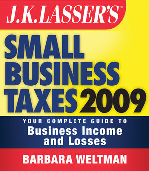 JK Lasser's Small Business Taxes 2009: Your Complete Guide to Business Income and Losses