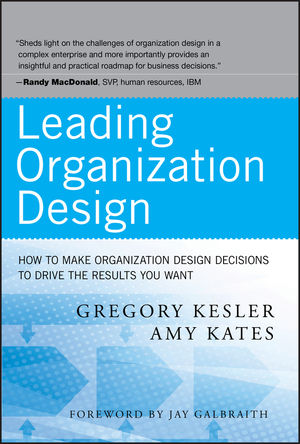 Leading Organization Design: How to Make Organization Design Decisions to Drive the Results You Want (0470589590) cover image