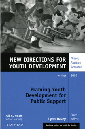 Framing Youth Development for Public Support: New Directions for Youth Development, Number 124 (0470604190) cover image