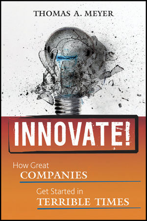 Innovate!: How Great Companies Get Started in Terrible Times (0470640790) cover image