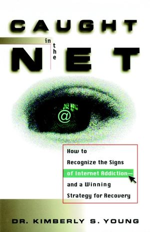 Caught in the Net: How to Recognize the Signs of Internet Addiction--and a Winning Strategy for Recovery