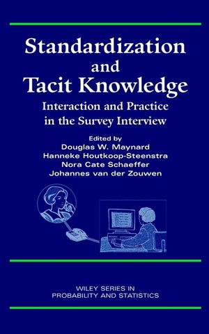 Standardization and Tacit Knowledge: Interaction and Practice in the Survey Interview (0471358290) cover image